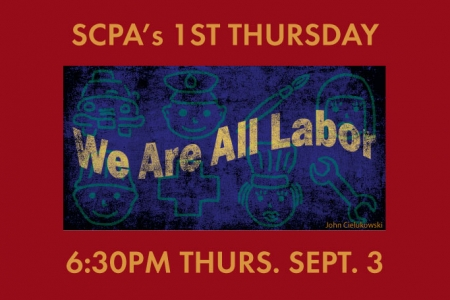 SCPA 1st Thurs: We Are All Labor